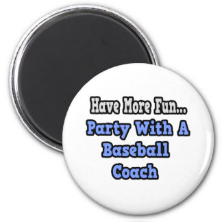 Party With A Baseball Coach Fridge Magnet
