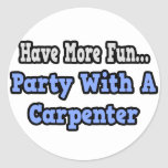 Party With A Carpenter Classic Round Sticker