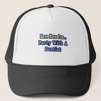 Party With A Dentist Trucker Hat
