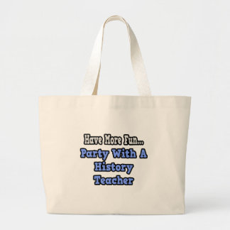Party With A History Teacher Bags