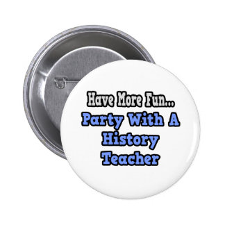 Party With A History Teacher Pinback Buttons