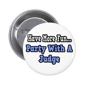Party With A Judge Pinback Button