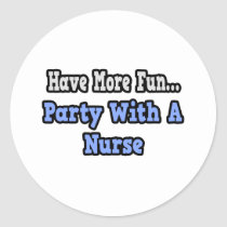 Party With A Nurse Classic Round Sticker
