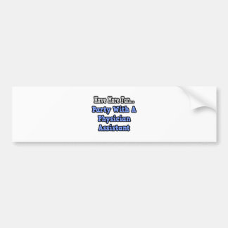 Party With A Physician Assistant Bumper Sticker