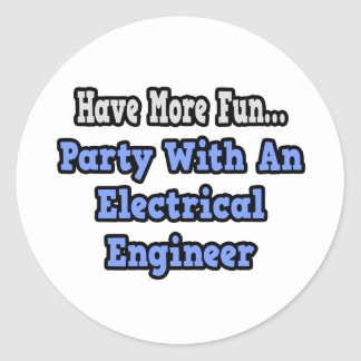 Party With An Electrical Engineer Classic Round Sticker