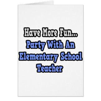 Party With An Elementary School Teacher Greeting Cards