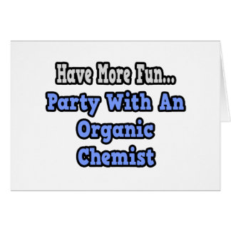 Party With An Organic Chemist Card