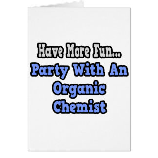 Party With An Organic Chemist Greeting Card
