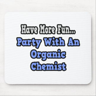 Party With An Organic Chemist Mouse Pad
