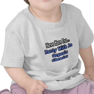 Party With An Organic Chemist T-shirts