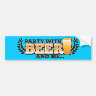 PARTY WITH BEER and me alcohol beers design Bumper Stickers