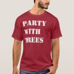 Party with Trees T-Shirt