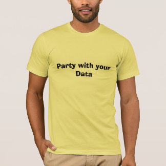 Party with your Data T-Shirt