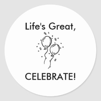 partyballoon, Life's Great,, CELEBRATE! Classic Round Sticker