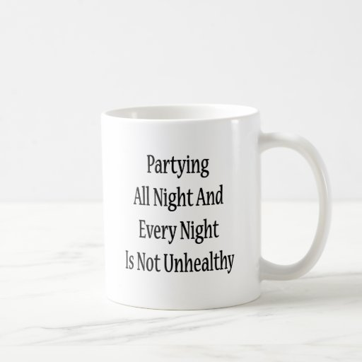 Partying All Night And Every Night Is Not Unhealth Coffee Mug