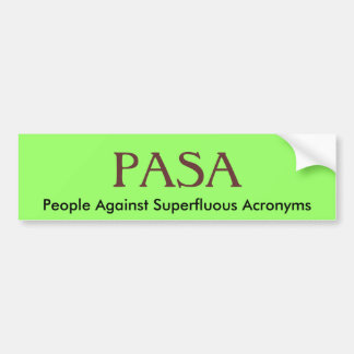PASA, People Against Superfluous Acronyms Bumper Sticker