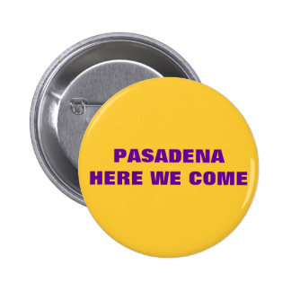 PASADENA HERE WE COME PINBACK BUTTONS