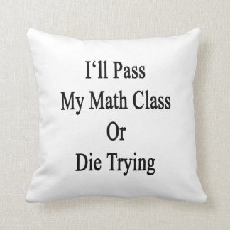 Pasaré mi clase de la matemáticas o moriré el inte cojin