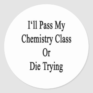 Pasaré mi clase de química o moriré el intentar pegatinas