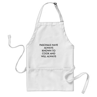 PASCHALS HAVE ALWAYS KNOWN TO COOK AND WILL ALWAYS ADULT APRON