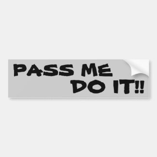 PASS ME, DO IT! BUMPER STICKER