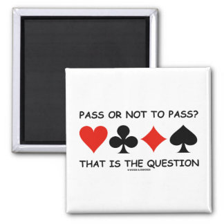 Pass Or Not To Pass That Is The Question (Bridge) 2 Inch Square Magnet