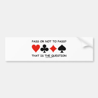 Pass Or Not To Pass That Is The Question (Bridge) Car Bumper Sticker