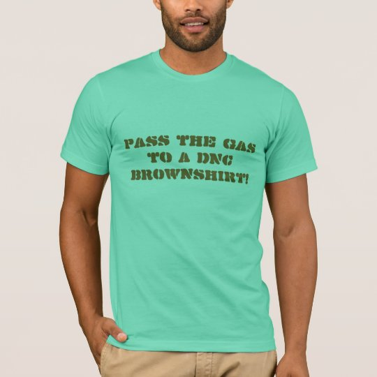 Pass the Gas to A DNC Brownshirt! T-Shirt
