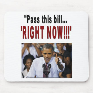 """Pass this bill...'RIGHT NOW!!!' Mousepad"