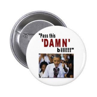 """""""Pass this 'DAMN' bill!!!"""" Pinback Buttons"""