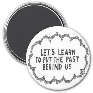 Past Behind Us 3 Inch Round Magnet