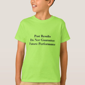 Past Results Do Not Guarantee Future Performance T-Shirt