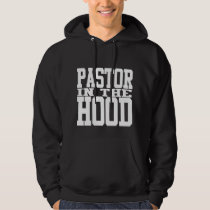 Pastor in the Hood Hoody