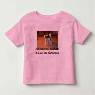 Pat me on the head and I'll sick my dog on you Toddler T-shirt