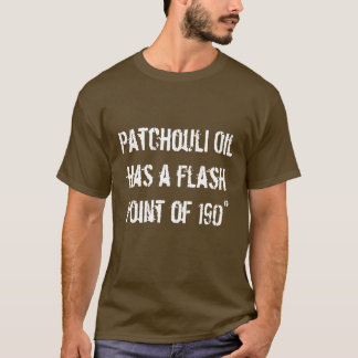 Patchouli Oil has a flash point of 190° - Dark T-Shirt