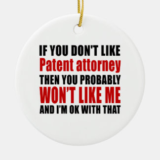 Patent attorne Don't Like Designs Ceramic Ornament