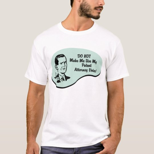 Patent Attorney Voice T-Shirt