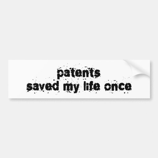 Patents Saved My Life Once Bumper Sticker