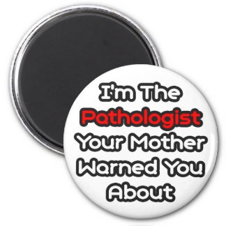 Pathologist...Mother Warned You About Magnet