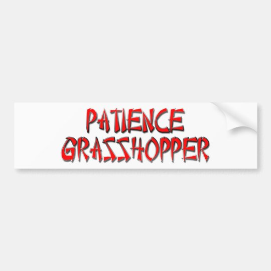 PATIENCE GRASSHOPPER BUMPER STICKER