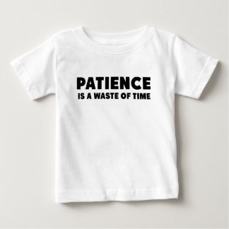 Patience is a waste of time.png baby T-Shirt