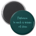 Patience is Such a Waste of Time Magnets