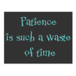 Patience is Such a Waste of Time Postcard