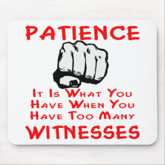 Patience Is What You Have When You Have Witnesses Mouse Pad