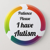 Patience please I have autism Button