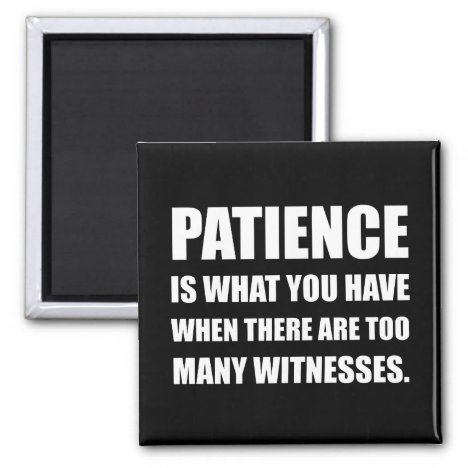 Patience Too Many Witnesses Magnet
