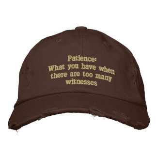 Patience: What you have when there are too many... Embroidered Baseball Hat