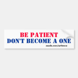#Patient bumper sticker