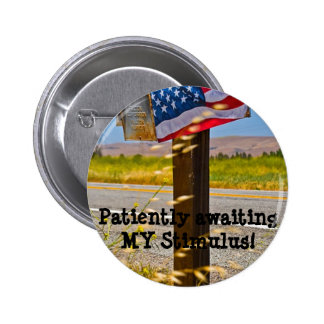 Patiently awaiting MY Stimulus! Pinback Button