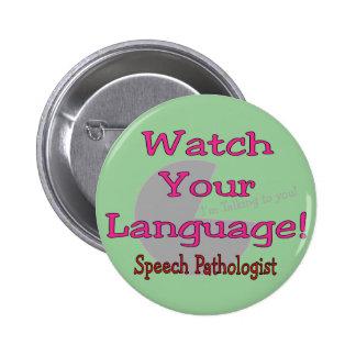 "Patólogo de discurso ""reloj su lengua "" pin redondo de 2 pulgadas"